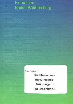 Die Flurnamen der Gemeinde Nusplingen (Zollernalbkreis) von Löffelad,  Peter