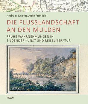 Die Flusslandschaft an den Mulden von Fröhlich,  Anke, Martin,  Andreas