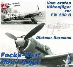 Die Focke – Wulf Höhenjäger. Vom 1. Höhenjäger zur Fw 190 H von Hermann,  Dietmar