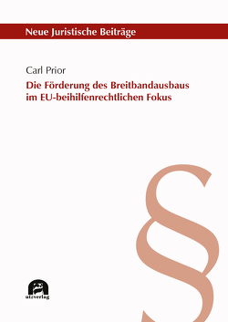 Die Förderung des Breitbandausbaus im EU-beihilfenrechtlichen Fokus von Prior,  Carl