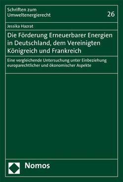 Die Förderung Erneuerbarer Energien in Deutschland, dem Vereinigten Königreich und Frankreich von Hazrat,  Jessika