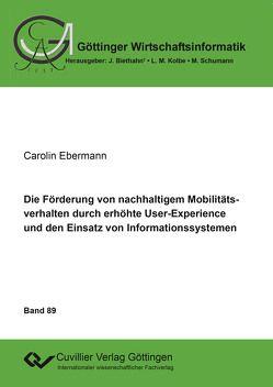 Die Förderung von nachhaltigem Mobilitätsverhalten durch erhöhte User-Experience und den Einsatz von Informationssystemen von Ebermann,  Carolin
