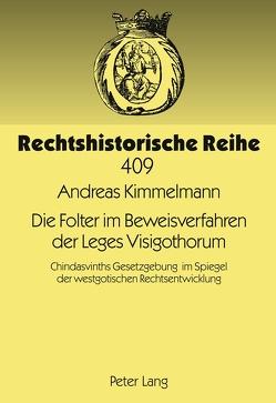 Die Folter im Beweisverfahren der Leges Visigothorum von Kimmelmann,  Andreas
