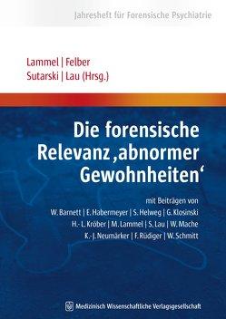 """Die forensische Relevanz """"abnormer Gewohnheiten"""" von Felber,  Werner, Lammel,  Matthias, Lau,  Steffen, Sutarski,  Stephan"""