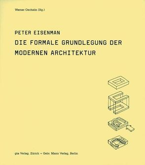 Die formale Grundlegung der modernen Architektur von Eisenman,  Peter, Oechslin,  Werner