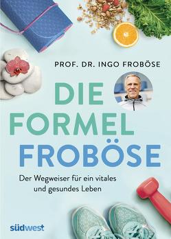 Die Formel Froböse von Froboese,  Ingo, Schöber,  Ulrike