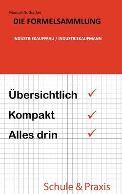 Die Formelsammlung: Industriekauffrau / Industriekaufmann von Nothacker,  Manuel