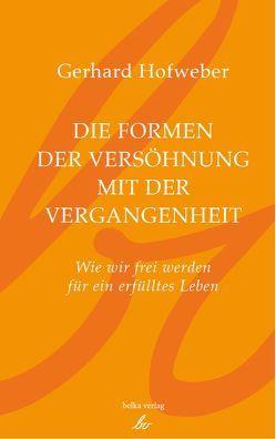Die Formen der Versöhnung mit der Vergangenheit von Dr. Hofweber,  Gerhard