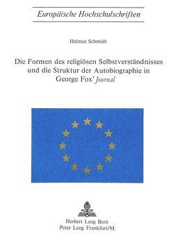 Die Formen des religiösen Selbstverständnisses und die Struktur der Autobiographie in George Fox's «Journal» von Schmidt,  Helmut
