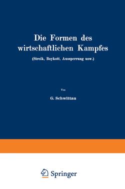 Die Formen des wirtschaftlichen Kampfes (Streik, Boykott, Aussperrung usw.) von Schwittau,  G.