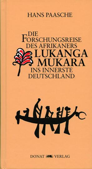 Die Forschungsreise des Afrikaners Lukanga Mukara ins innerste Deutschland von Donat,  Helmut, Fetscher,  Iring, Paasche,  Hans, Platner,  Geert