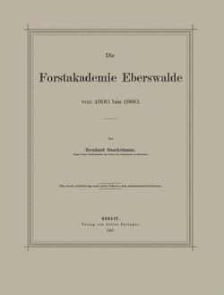 Die Forstakademie Eberswalde von 1830 bis 1880 von Danckelmann,  Bernhard