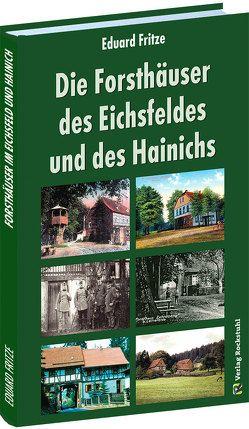 Die Forsthäuser des Eichsfeldes und des Hainichs von Fritze,  Eduard