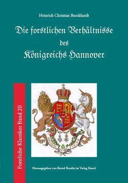 Die forstlichen Verhältnisse des Königreichs Hannover von Bendix,  Bernd, Burckhardt,  Heinrich Wilhelm Christian