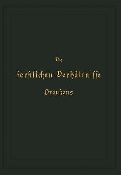 Die forstlichen Verhältnisse Preußens von Donner,  K., Hagen,  Otto von