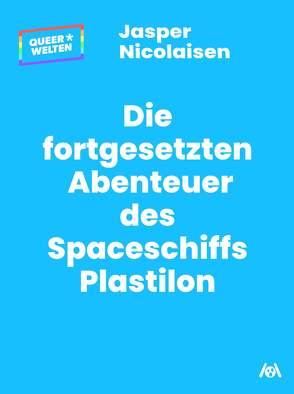 Die fortgesetzten Abenteuer des Spaceschiffs Plastilon von Nicolaisen,  Jasper