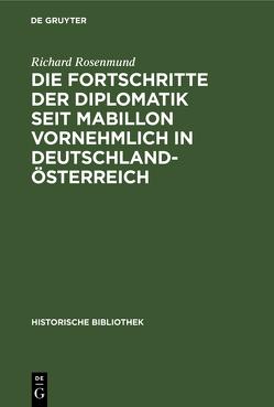 Die Fortschritte der Diplomatik seit Mabillon vornehmlich in Deutschland-Österreich von Rosenmund,  Richard