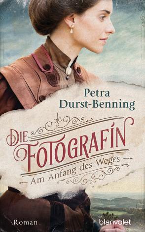 Die Fotografin – Am Anfang des Weges von Durst-Benning,  Petra