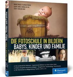 Die Fotoschule in Bildern. Babys, Kinder und Familie von Frisch,  Florian, Frisch,  Maike, Lange,  Aline, mi Sol,  Norma, von der Heid,  Steffi
