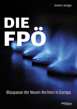 Die FPÖ – Blaupause der Neuen Rechten in Europa von Auinger,  Herbert