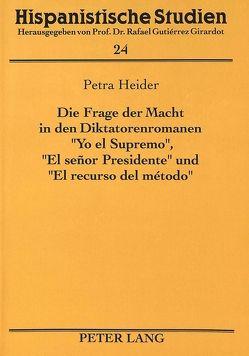 Die Frage der Macht in den Diktatorenromanen «Yo el Supremo», «El señor Presidente» und «El recurso del método» von Heider,  Petra