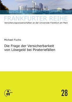 Die Frage der Versicherbarkeit von Lösegeld bei Pirateriefällen von Fuchs,  Michael, Wandt,  Manfred