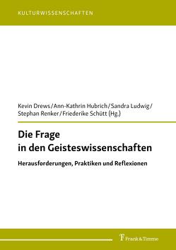 Die Frage in den Geisteswissenschaften von Drews,  Kevin, Hubrich,  Ann-Kathrin, Ludwig,  Sandra, Renker,  Stephan, Schütt,  Friederike