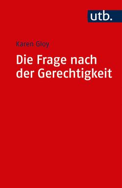 Die Frage nach der Gerechtigkeit von Gloy,  Karen
