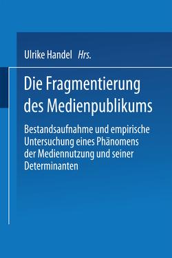 Die Fragmentierung des Medienpublikums von Handel,  Ulrike
