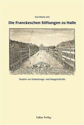 Die Franckeschen Stiftungen zu Halle von Axt,  Eva M