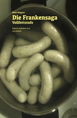 Die Frankensaga – Vollfettstufe von Wagner,  Matthias