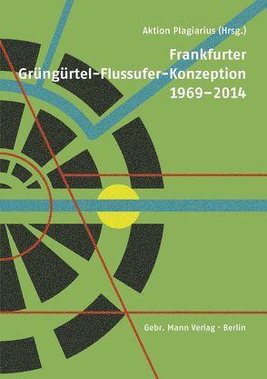 Frankfurter Grüngürtel-Flussufer-Konzeption 1969–2014 von Aktion Plagiarius, Behrens,  Till, Busse,  Rido, Koch,  Christian, Lubberger,  Andreas