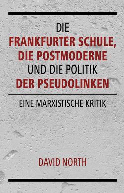 Die Frankfurter Schule, die Postmoderne und die Politik der Pseudolinken von North,  David