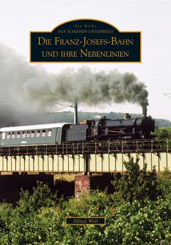 Die Franz-Josefs-Bahn und ihre Nebenlinien von Wolf,  Alfred