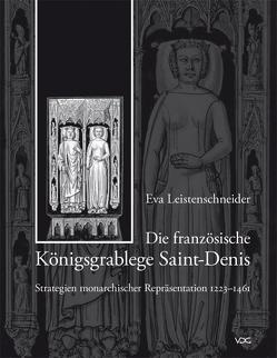 Die französische Königsgrablege Saint-Denis – Strategien monarchischer Repräsentation 1223–1461 von Leistenschneider,  Eva