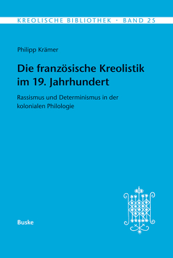 Die französische Kreolistik im 19. jahrhundert von Krämer,  Philipp