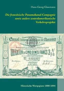 Die französische Panamakanal-Compagnie sowie andere zentralamerikanische Verkehrsprojekte von Erster Deutscher Historic-Actien-Clubs e.V. (EDHAC), Glasemann,  Hans-Georg
