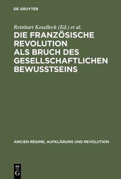 Die Französische Revolution als Bruch des gesellschaftlichen Bewußtseins von Koselleck,  Reinhart, Reichardt,  Rolf