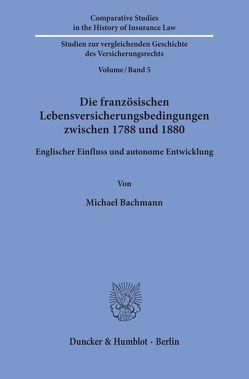 Die französischen Lebensversicherungsbedingungen zwischen 1788 und 1880. von Bachmann,  Michael
