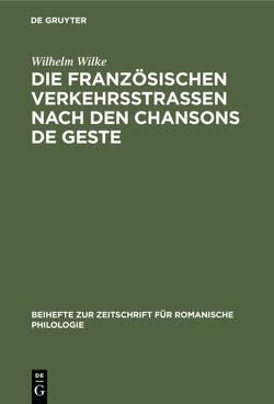Die französischen Verkehrsstrassen nach den chansons de geste von Wilke,  Wilhelm