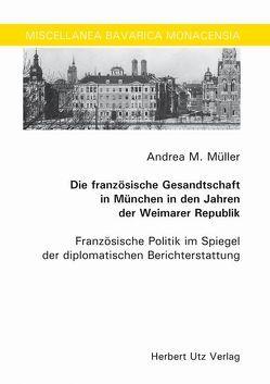 Die französische Gesandtschaft in München in den Jahren der Weimarer Republik von Müller,  Andrea M.