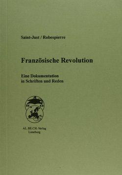 Die Französische Revolution von Bolz,  Alexander, Robespierre,  Maximilien, Saint-Just,  Louis A