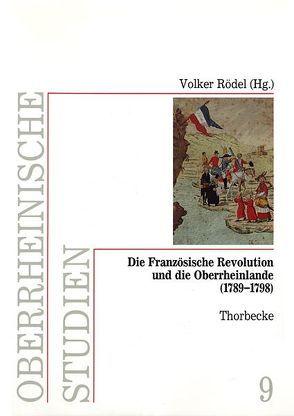Die Französische Revolution und die Oberrheinlande (1789-1798) von Rödel,  Volker