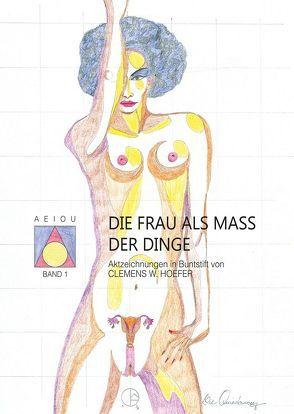Die Frau als Maß der Dinge von Höfer,  Clemens W.