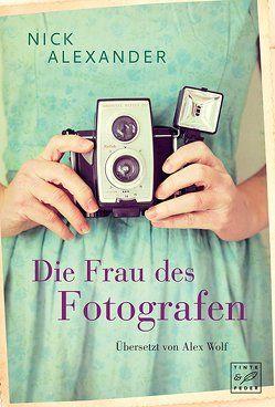 Die Frau des Fotografen von Alexander,  Nick, Wolf,  Alex