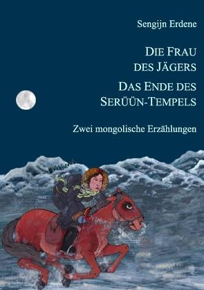 Die Frau des Jägers, Das Ende des Serüün-Tempels von Bauwe,  Renate, Erdene,  Sengijn
