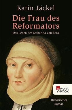 Die Frau des Reformators von Jäckel,  Karin