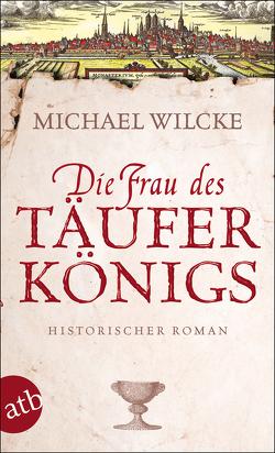 Die Frau des Täuferkönigs von Wilcke,  Michael