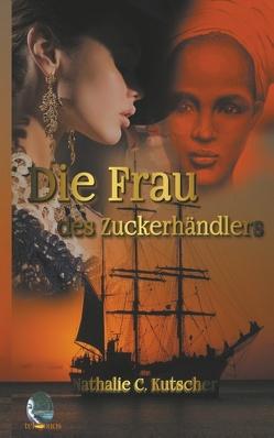 Die Frau des Zuckerhändlers von Kutscher,  Nathalie C., telegonos-publishing