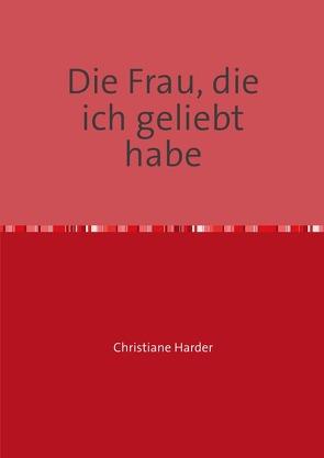Die Frau, die ich geliebt habe von Harder,  Christiane